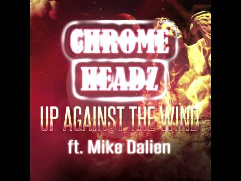 Chrome Headz ft. Mike Dalien - Up against the wind (FREE DL)