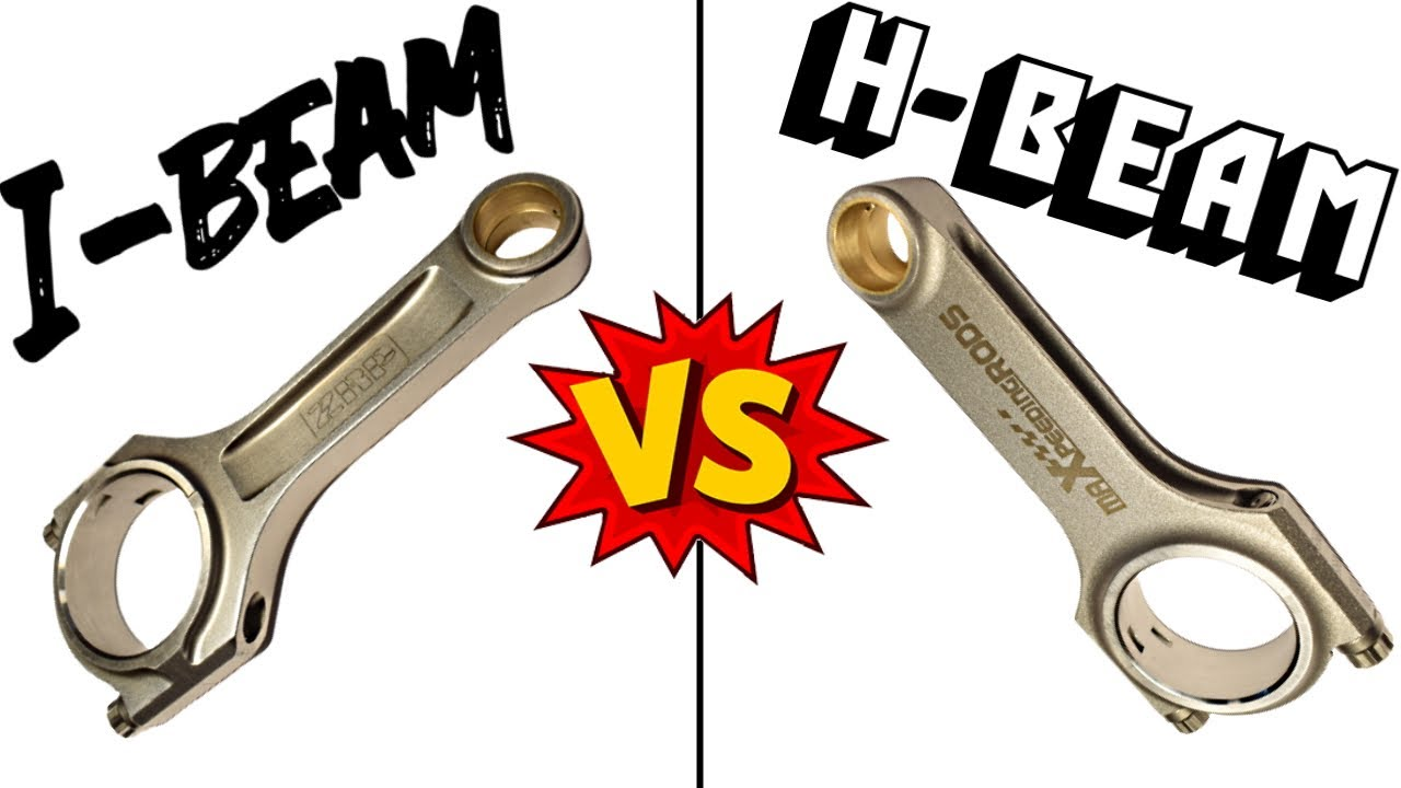 H Beam vs. I Beam CONNECTING RODS