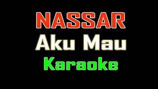 NASSAR - AKU MAU | KARAOKE TANPA VOCAL