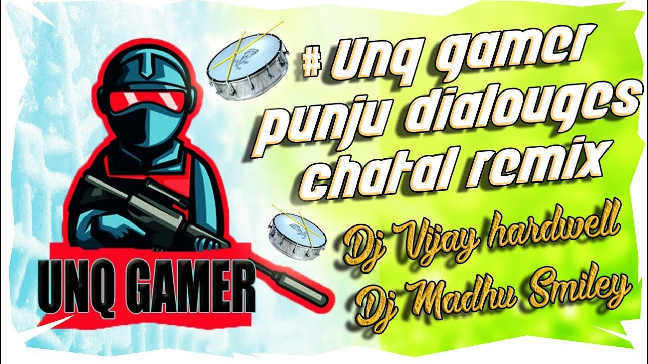 #UNQ Gamer Dialouges Chatal Mix # Punju Dj Song