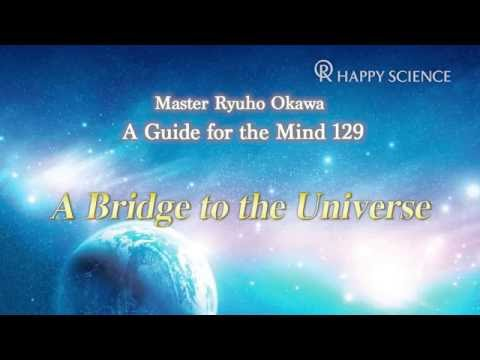 A Bridge to the Universe - A Guide for the Mind 129