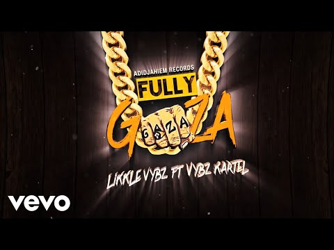 Vybz Kartel, Likkle Vybz - Fully Gaza (Official Lyric Video)