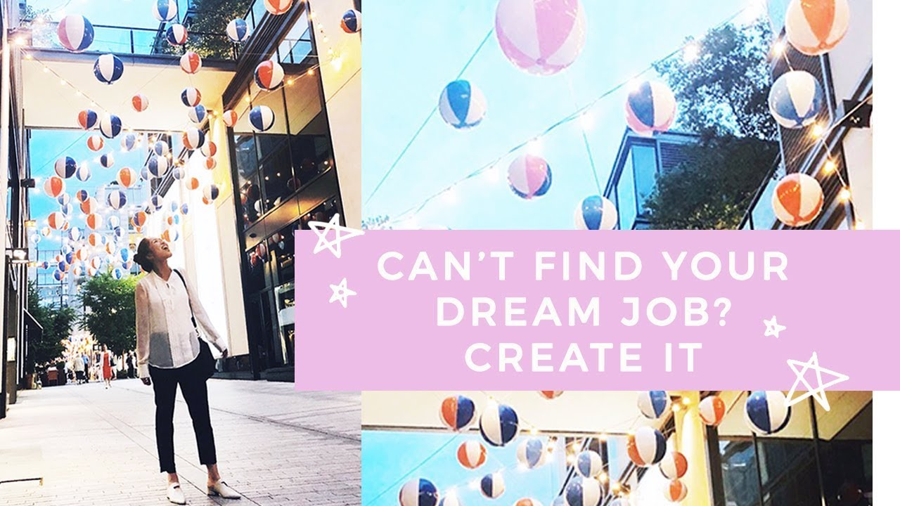 How I Created My Dream Job After College Find Do Work You Love