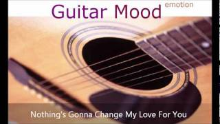 Guitar Mood - Nothing's Gonna Change My Love For You