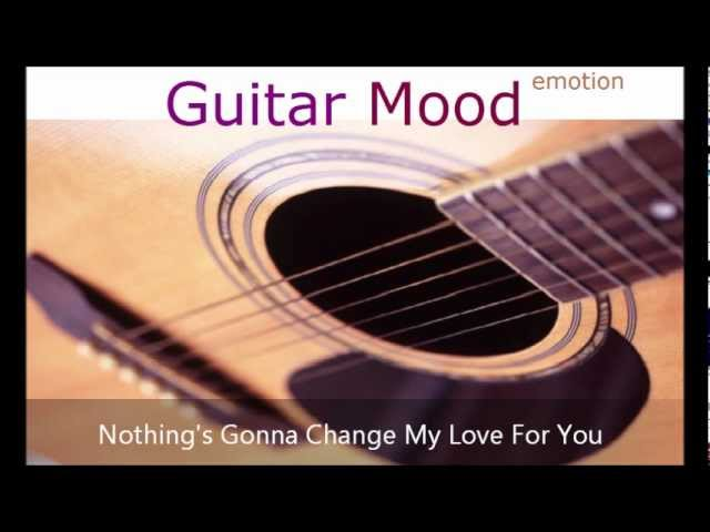 Guitar Mood Nothings Gonna Change My Love For You Chords Chordify