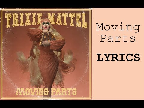 [LYRICS] Moving Parts - TRIXIE MATTEL