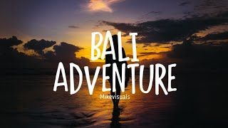 Download Mp3 Bali Adventure - Mikevisuals  Lyrics