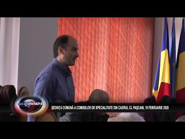 ȘEDINȚA COMUNĂ A COMISIILOR DE SPECIALITATE DIN CADRUL CL PAȘCANI, 19 FEBRUARIE 2020