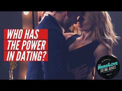 Who REALLY Has The Power In Dating? | Paging Dr. NerdLove