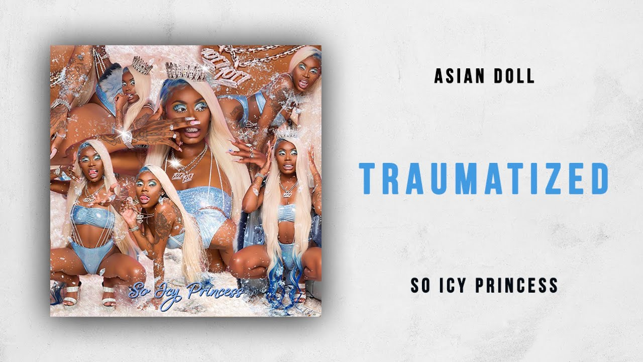 Asian Doll - Traumatized (So Icy Princess)