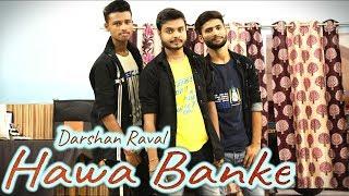 Darshan Raval - Hawa Banke | Dance Cover Video | Bollywood Dance Choreography