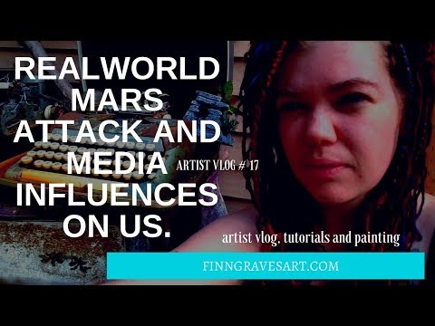 Real World Mars Attack and Media Influences on Us. True Confessions #1. Artist Vlog #17