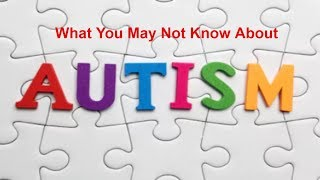 Autism Awareness: What You May Not Know About Autism