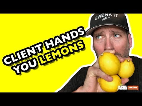 WHEN YOUR CLIENTS HAND YOU LEMONS | BAD CLIENTS