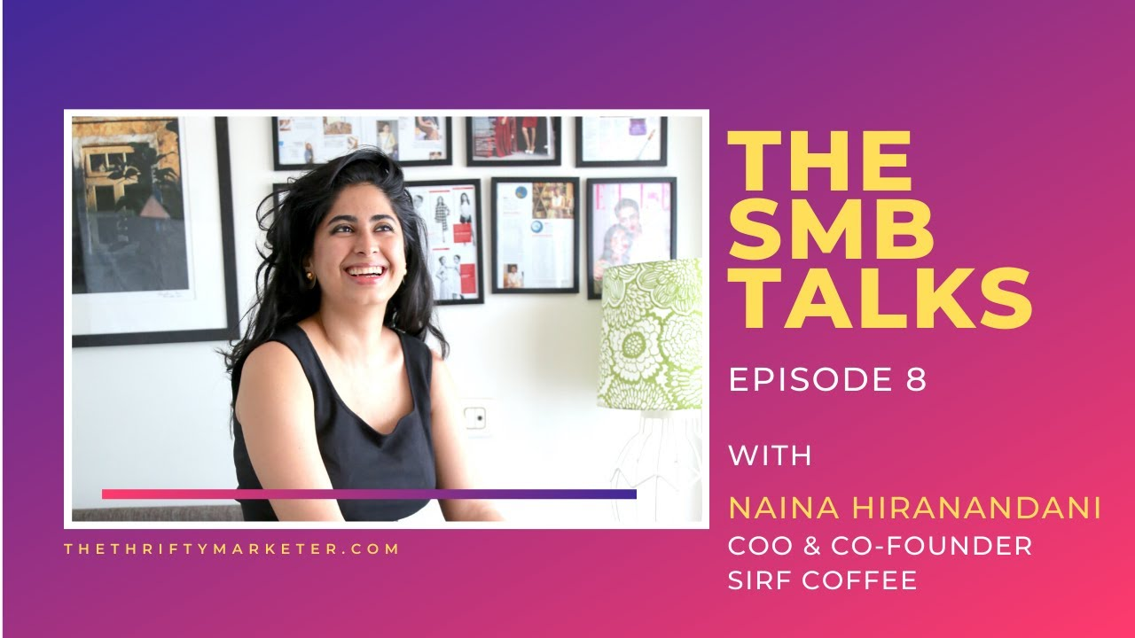 The SMB Talks Episode 8 featuring Naina Hiranandani, Co-founder and COO, Sirf Coffee