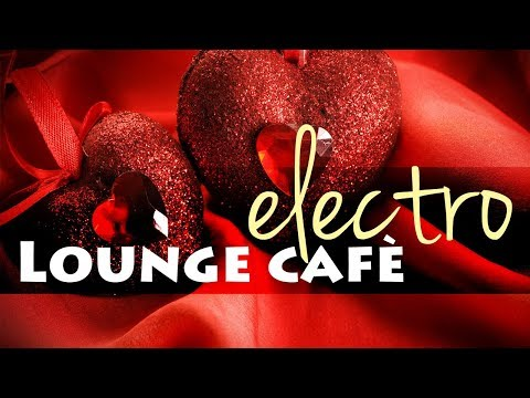 3 Hour Seductive Music | Electro Lounge Café & Grooves For Romantic Moments ❤01