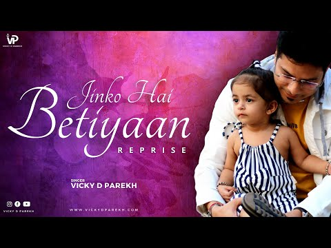 Jinko Hai Betiyaan REPRISE | Official Music Video | Vicky D Parekh | Special Birthday Song