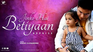 """""""Jinko Hai Betiyaan"""" REPRISE 