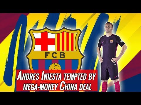 Andres Iniesta tempted by mega-money China deal
