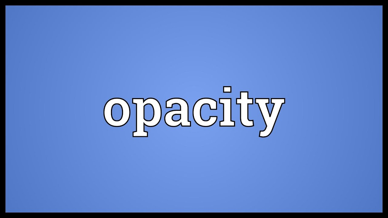 Opacity Meaning