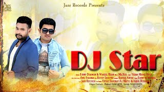Dj Star | (Full HD) | Sunny Dhawan  & Wakeel Khan  | New Punjabi Songs 2018 | Latest Punjabi Songs