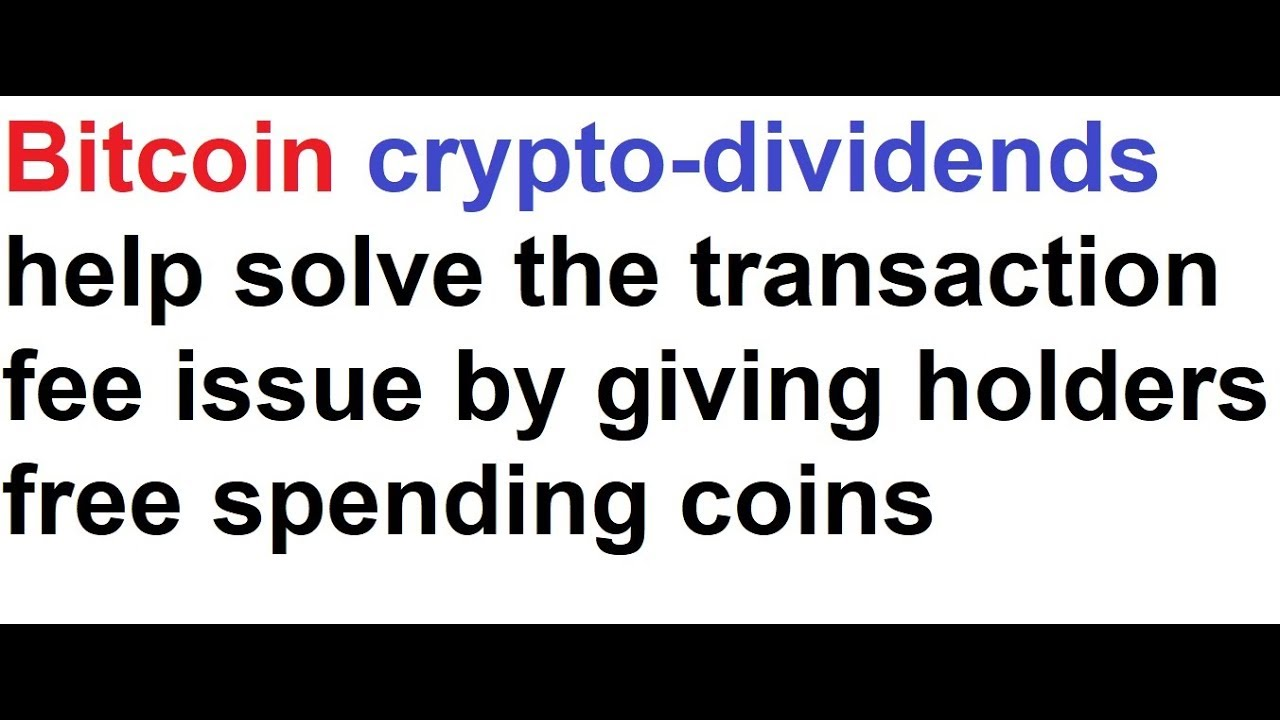Bitcoin crypto dividends help solve the transaction fee issue by bitcoin crypto dividends help solve the transaction fee issue by giving holders free spending coins ccuart Images