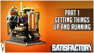 Satisfactory Early Access  - Part 1 - Getting Things Up and Running Lets Play Walkthrough
