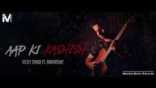 Aap Ki Kashish Cover Song || Vicky Singh Ft. Aakarshit || Himesh Reshammiya || Masala Music Records