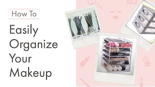 How To Easily Organize Your Makeup
