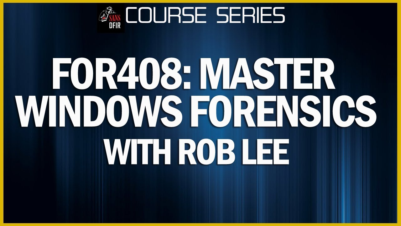 Windows Forensics Training Course - SANS Institute - DFIR - FOR408 - Rob Lee