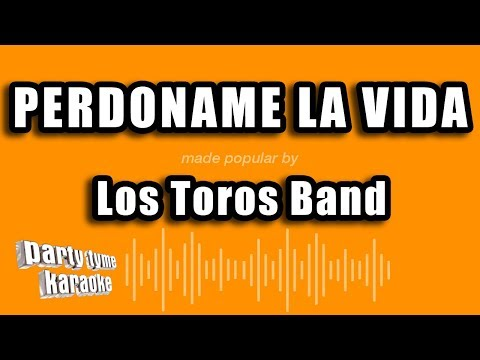 Los Toros Band - Perdoname La Vida (Versión Karaoke)