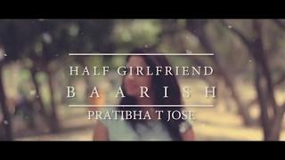 Baarish | Half Girlfriend | Pratibha T jose | Albin s joseph - Asj (Cover)