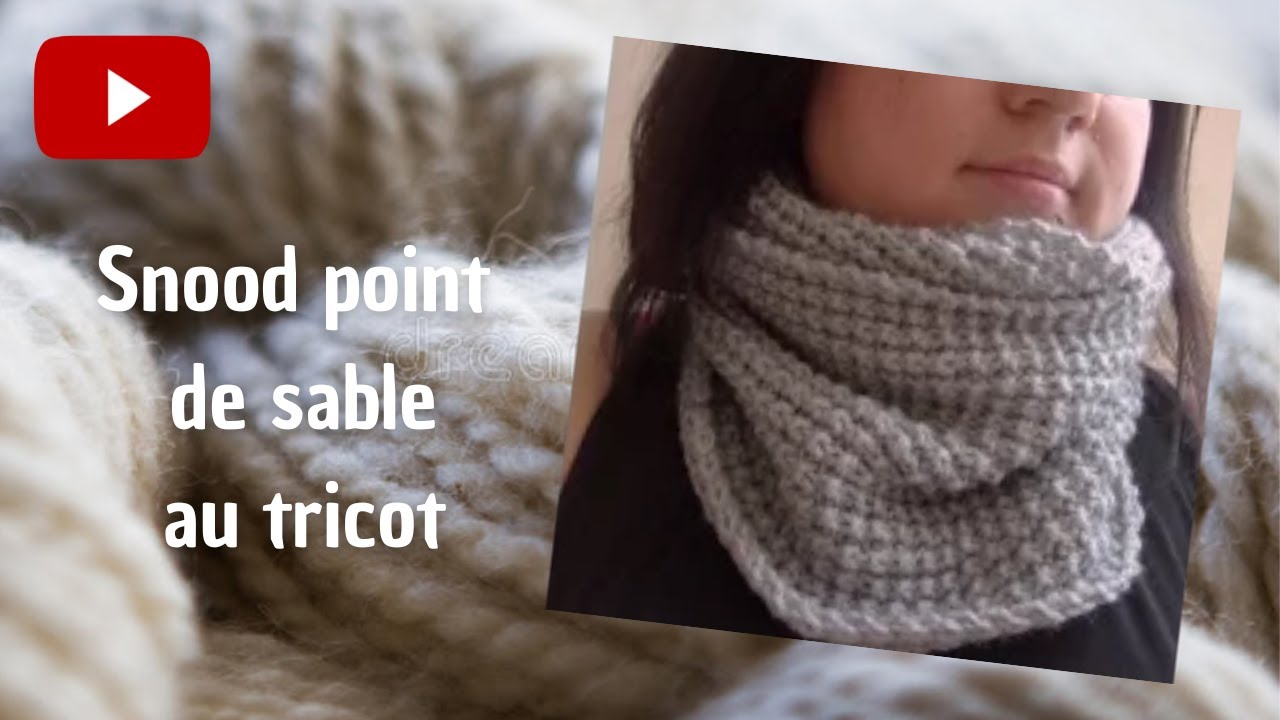 Tricoter un snood au point de sable youtube - Tricoter un snood debutant ...