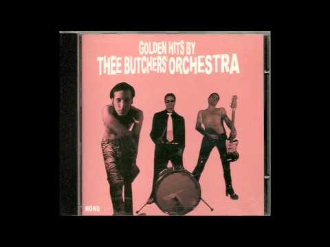 Thee Butchers' Orchestra - Golden Hits By Thee Butchers' Orchestra (Full Album)