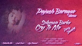 Pajush Baraque DEMO - Cry To Me (Solomon Burke, Dirty Dancing OST)