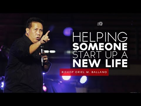 Helping Someone Start Up a New Life by Bishop Oriel M. Ballano