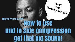M/S compression tutorial: the BIG DR. Dre SOUND!