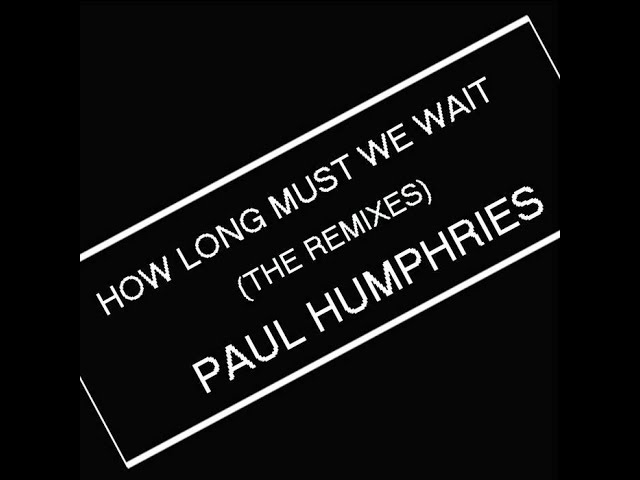 Paul Humphries - How Long Must We Wait (Nature of Wires Remix)