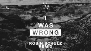 A R I Z O N A - I Was Wrong (Robin Schulz Remix) [Official Audio]