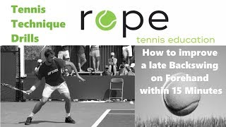 Tennis Drills - Technical Training - How to improve a late Backswing  on Forehand within 15 Minutes