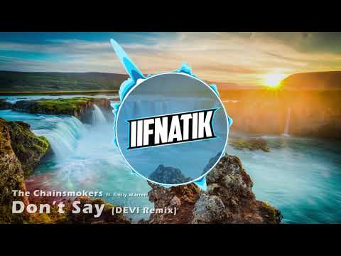 The Chainsmokers  Dont Say ft Emily Warren DEVI Remix iiFNaTiK Intro 2017