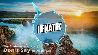 The Chainsmokers - Don't Say ft. Emily Warren (DEVI Remix) (iiFNaTiK Intro 2017)