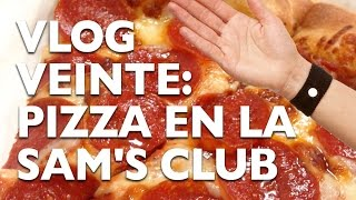 VLOG VEINTE: PIZZA EN LA SAM'S CLUB