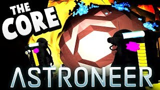 Astroneer - We Reached the Core! Finding the Center of the Planet! - Astroneer Gameplay