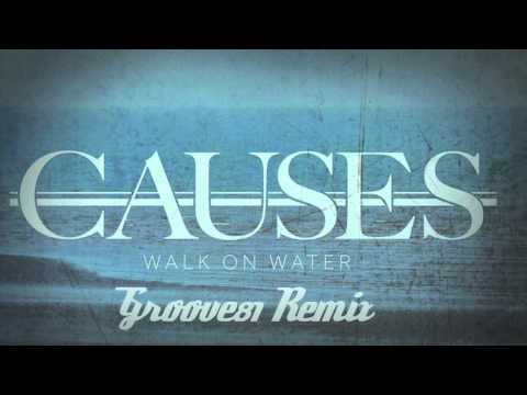 Causes - Walk on water ( Groove 81 Remix )