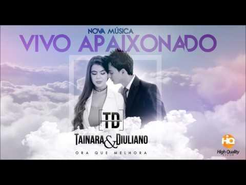 Tainara e Diuliano/Vivo Apaixonado/Romântica/Lançamento 2017