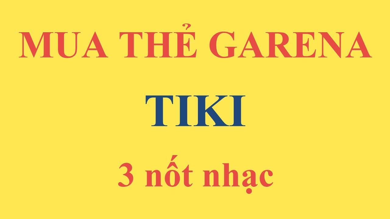 [Hướng dẫn] Cách mua thẻ GARENA Tiki đơn giản 3 bước – Ditadi.net