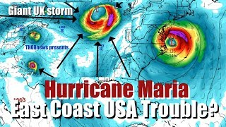 Hurricane Maria could still be Trouble for East Coast USA & UK Super Storm