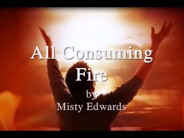 All Consuming Fire By Misty Edwards Lyrics Chords Chordify