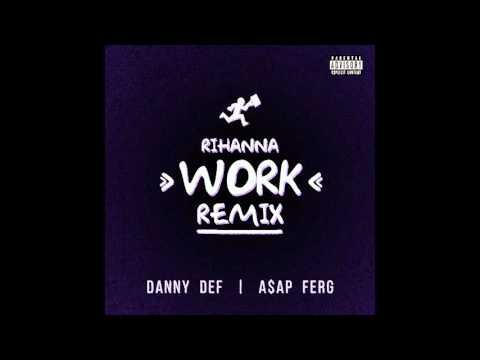 Danny Def x ASAP FERG  - Rihanna Work Remix
